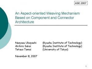ASE 2007 An Aspectoriented Weaving Mechanism Based on