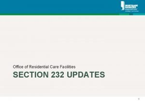 Office of Residential Care Facilities SECTION 232 UPDATES