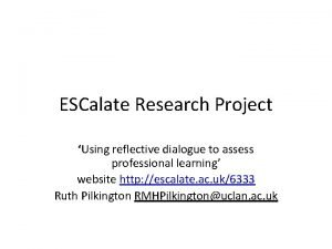 ESCalate Research Project Using reflective dialogue to assess