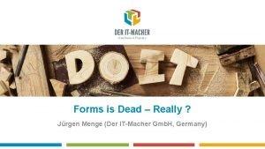 Forms is Dead Really Jrgen Menge Der ITMacher