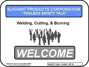 ELKHART PRODUCTS CORPORATION TOOLBOX SAFETY TALK Welding Cutting