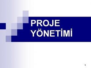 PROJE YNETM 1 Proje Kavram n Proje bir