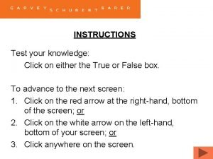 INSTRUCTIONS Test your knowledge Click on either the