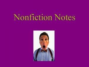 Nonfiction Notes What is nonfiction Nonfiction is a