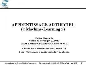 APPRENTISSAGE ARTIFICIEL MachineLearning Fabien Moutarde Centre de Robotique