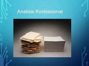 Analisis Korelasional ANALISIS KORELASI Analisis korelasi merupakan salah