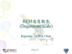 BEM Degenerate scale Reporter YiWei Chen 10 May