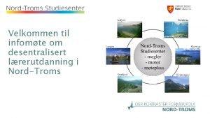 Velkommen til infomte om desentralisert lrerutdanning i NordTroms