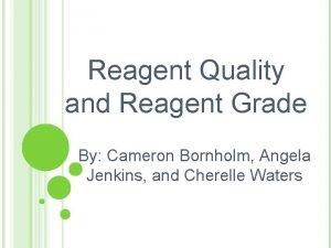 Reagent Quality and Reagent Grade By Cameron Bornholm