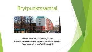 Brytpunktssamtal Staffan Lundstrm verlkare Med dr Palliativa sektionen