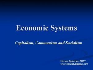 Economic Systems Capitalism Communism and Socialism Michael Quinones