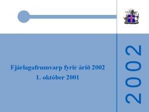 2002 Fjrlagafrumvarp fyrir ri 2002 1 oktber 2001