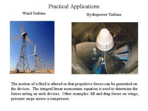 Practical Applications Wind Turbine Hydropower Turbine The motion