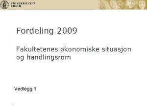 Fordeling 2009 Fakultetenes konomiske situasjon og handlingsrom Vedlegg