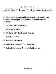 CHAPTER 10 Securities Futures Products Refinements In this