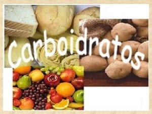 Carboidratos Os carboidratos so substncias utilizadas como combustvel