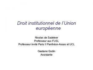 Droit institutionnel de lUnion europenne Nicolas de Sadeleer