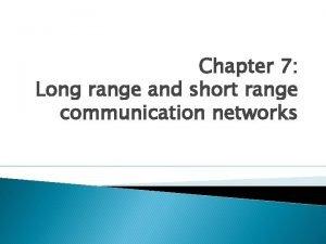 Chapter 7 Long range and short range communication