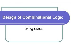 Design of Combinational Logic Using CMOS Combinational Logic