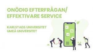 ONDIG EFTERFRGAN EFFEKTIVARE SERVICE KARLSTADS UNIVERSITET UME UNIVERSITET