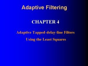 Adaptive Filtering CHAPTER 4 Adaptive Tappeddelayline Filters Using
