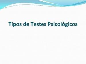 Tipos de Testes Psicolgicos Objetividade e padronizao Testes