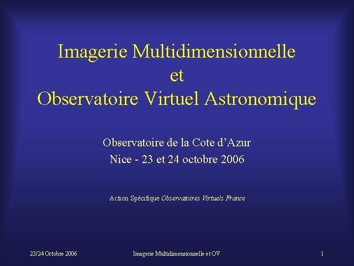 Imagerie Multidimensionnelle et Observatoire Virtuel Astronomique Observatoire de
