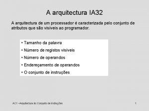 A arquitectura IA 32 A arquitectura de um