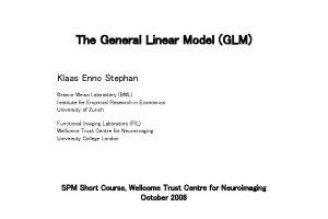 The General Linear Model GLM Klaas Enno Stephan
