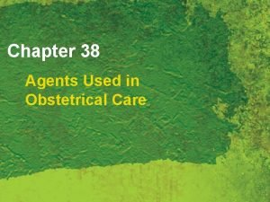 Chapter 38 Agents Used in Obstetrical Care Agents