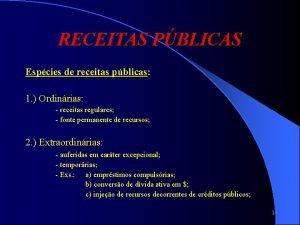 RECEITAS PBLICAS Espcies de receitas pblicas 1 Ordinrias