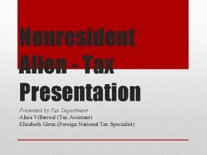 Nonresident Alien Tax Presentation Presented by Tax Department