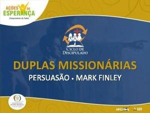 DUPLAS MISSIONRIAS PERSUASO MARK FINLEY Chocolate ou baunilha