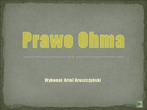 Prawo Ohma Wykona Ariel Gruszczyski Prawo Ohma kojarzone