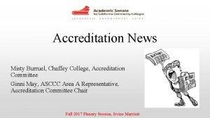 Accreditation News Misty Burruel Chaffey College Accreditation Committee