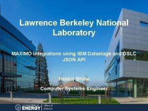 Lawrence Berkeley National Laboratory MAXIMO Integrations using IBM
