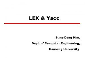 LEX Yacc SungDong Kim Dept of Computer Engineering