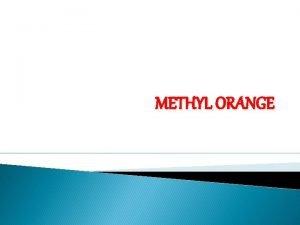 METHYL ORANGE DEFINITION Methyl orange is a p