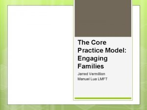 The Core Practice Model Engaging Families Jarred Vermillion