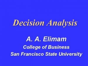 Decision Analysis A A Elimam College of Business