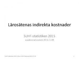 Lrostenas indirekta kostnader SUHFstatistiken 2015 uppdaterad statistik 2015