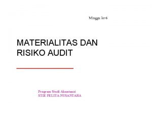 Minggu ke6 MATERIALITAS DAN RISIKO AUDIT Program Studi