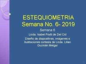 ESTEQUIOMETRIA Semana No 6 2019 Semana 6 Licda