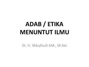 ADAB ETIKA MENUNTUT ILMU Dr H Masyhudi AM