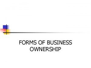 FORMS OF BUSINESS OWNERSHIP SOLE TRADER n IS