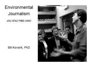 Environmental Journalism JOU 9742 FIMS UWO Bill Kovarik