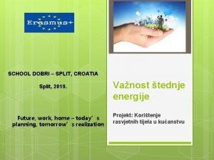 SCHOOL DOBRI SPLIT CROATIA Split 2019 Future work