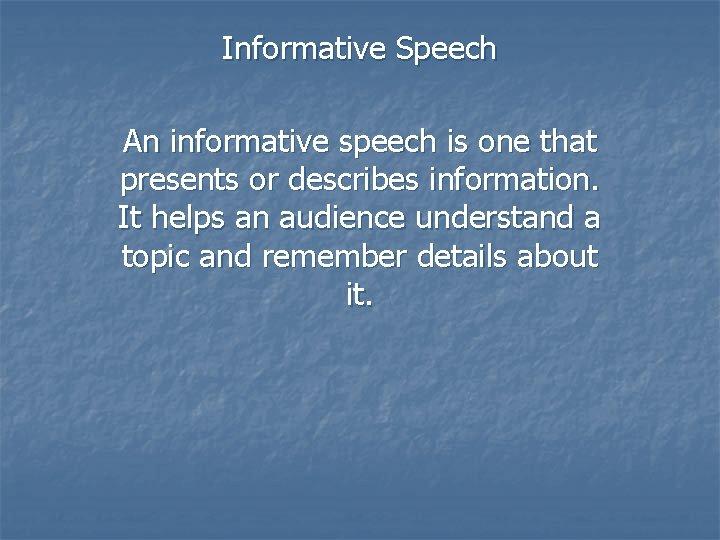 Informative Speech An informative speech is one that