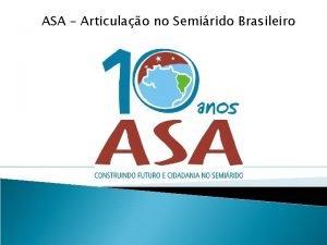 ASA Articulao no Semirido Brasileiro Semirido Brasileiro reas