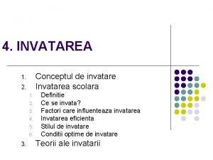 4 INVATAREA Conceptul de invatare Invatarea scolara 1